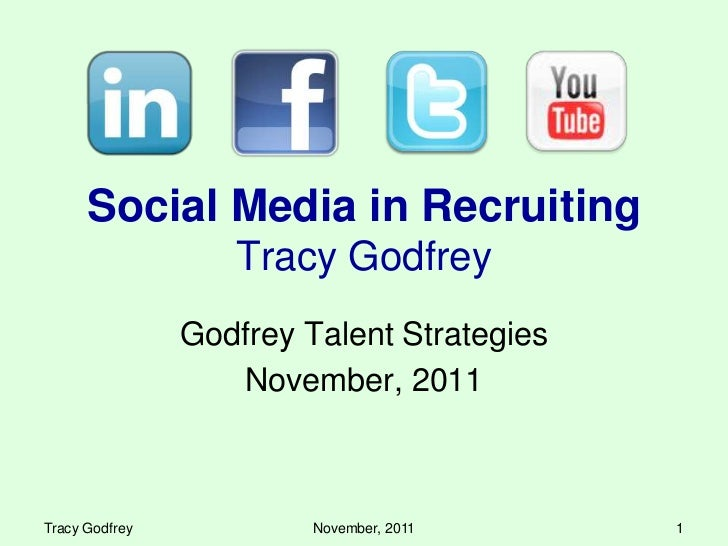 Social Media in Recruiting                   Tracy Godfrey                Godfrey Talent Strategies                   Nove...