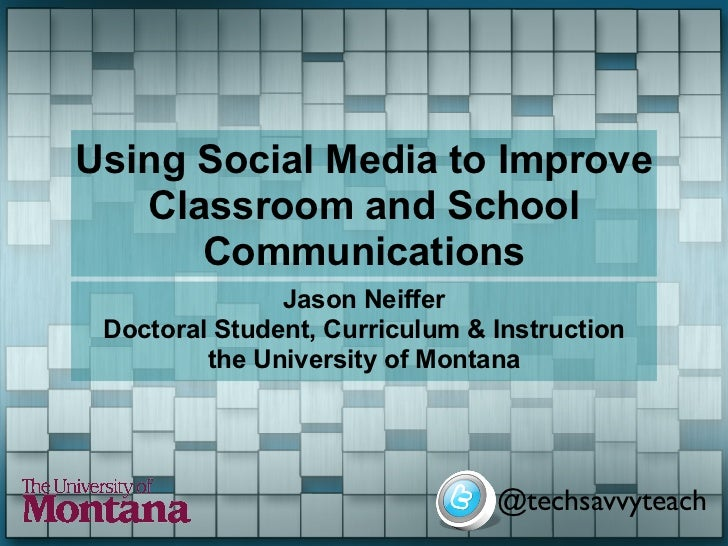 Using Social Media to Improve   Classroom and School      Communications               Jason Neiffer Doctoral Student, Cur...