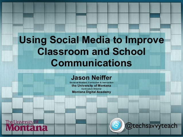 Using Social Media to Improve   Classroom and School      Communications           Jason Neiffer          Doctoral Student...