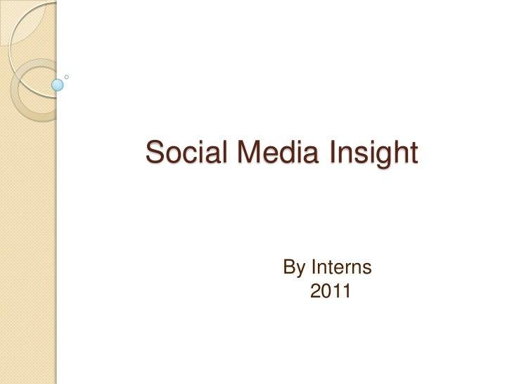 Social Media Insight<br />By Interns<br />     2011<br />