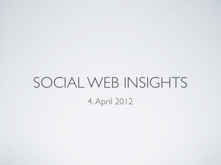 SOCIAL WEB INSIGHTS      4. April 2012