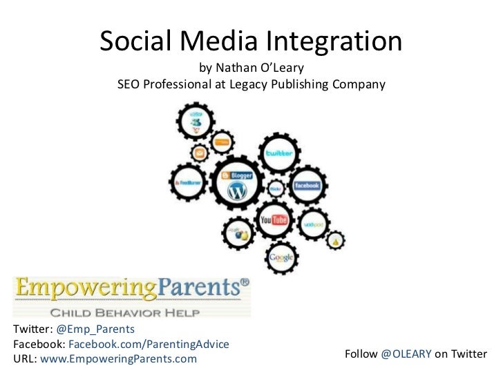 Social Media Integrationby Nathan O'Leary              SEO Professional at Legacy Publishing Company<br />Twitter: @Emp_Pa...