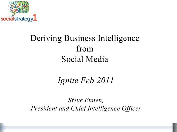 Deriving Business Intelligence  from  Social Media  Ignite Feb 2011 Steve Ennen, President and Chief Intelligence Officer