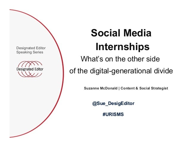 Social Media Internships What's on the other side of the digital-generational divide Suzanne McDonald | Content & Social S...