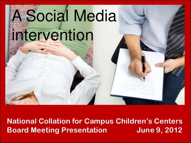 A Social Media interventionNational Collation for Campus Children's CentersBoard Meeting Presentation          June 9, 2012