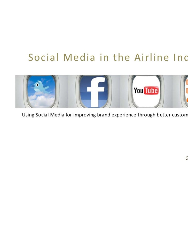 Social Media in the Airline IndustryUsing Social Media for improving brand experience through better customer insights    ...