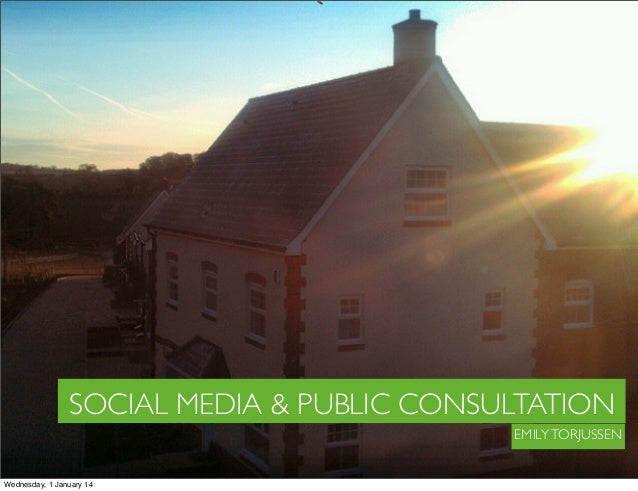SOCIAL MEDIA & PUBLIC CONSULTATION EMILY TORJUSSEN  Wednesday, 1 January 14