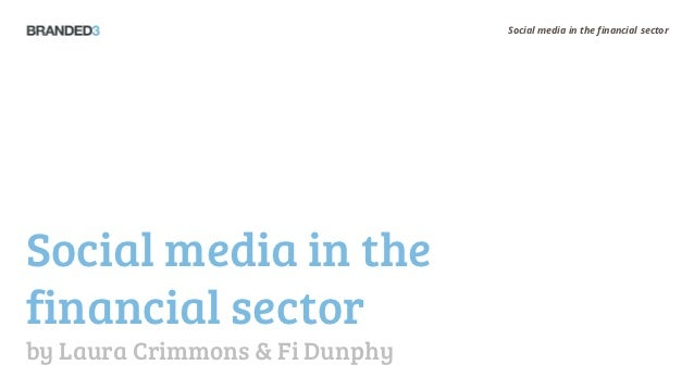 Social media in the financial sectorSocial media in thefinancial sectorby Laura Crimmons & Fi Dunphy