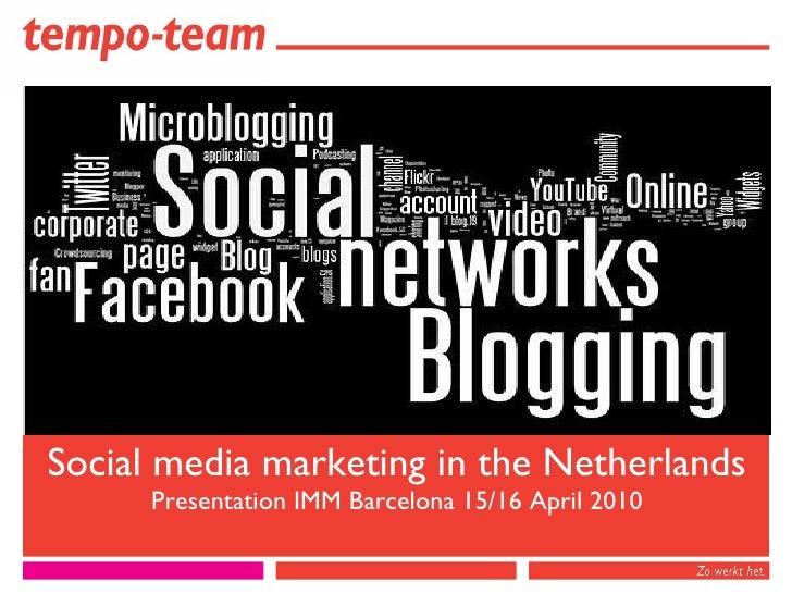 Social media marketing in the Netherlands Presentation IMM Barcelona 15/16 April 2010