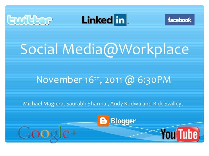 Social Media@Workplace    November 16th, 2011 @ 6:30PMMichael Magiera, Saurabh Sharma , Andy Kudwa and Rick Swilley,