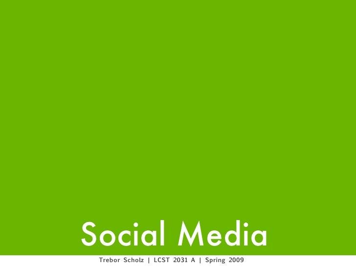 Social Media  Trebor Scholz | LCST 2031 A | Spring 2009