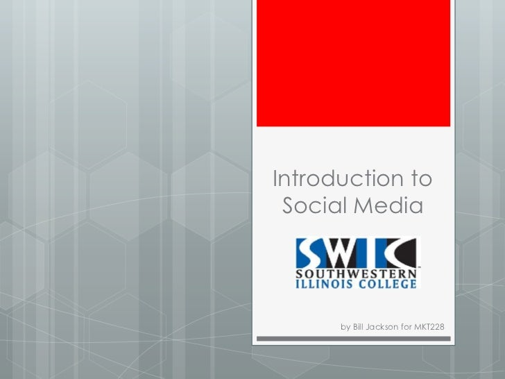 Introduction to Social Media      by Bill Jackson for MKT228
