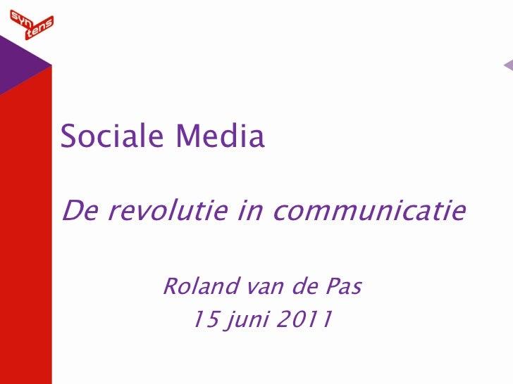 Sociale MediaDe revolutie in communicatie       Roland van de Pas         15 juni 2011