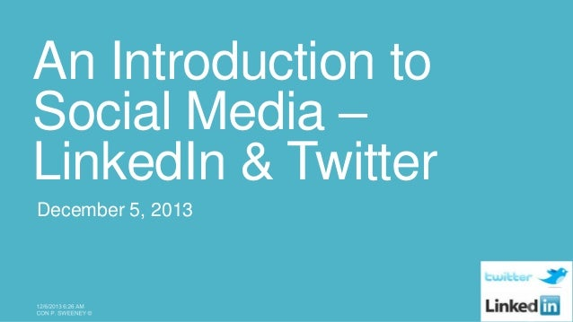 An Introduction to Social Media – LinkedIn & Twitter December 5, 2013