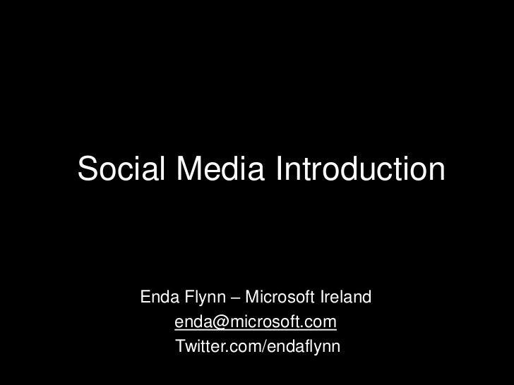 Social Media Introduction<br />Enda Flynn – Microsoft Ireland <br />enda@microsoft.com<br />Twitter.com/endaflynn<br />