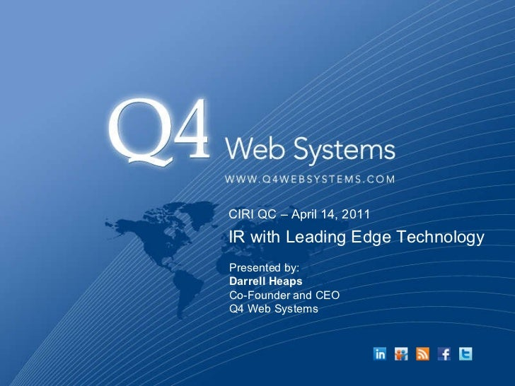 CIRI QC – April 14, 2011IR with Leading Edge TechnologyPresented by:Darrell HeapsCo-Founder and CEOQ4 Web Systems
