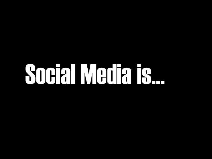 Social Media is…