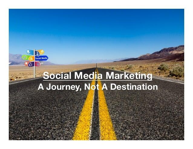 Social Media Marketing A Journey, Not A Destination