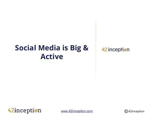 Social Media is Big &       Active             www.42inception.com