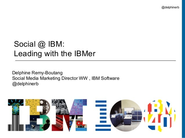 @delphinerbSocial @ IBM:Leading with the IBMerDelphine Remy-BoutangSocial Media Marketing Director WW , IBM Software@delph...