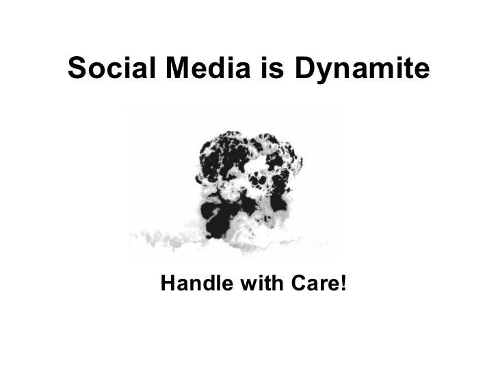 Social Media is Dynamite      Handle with Care!