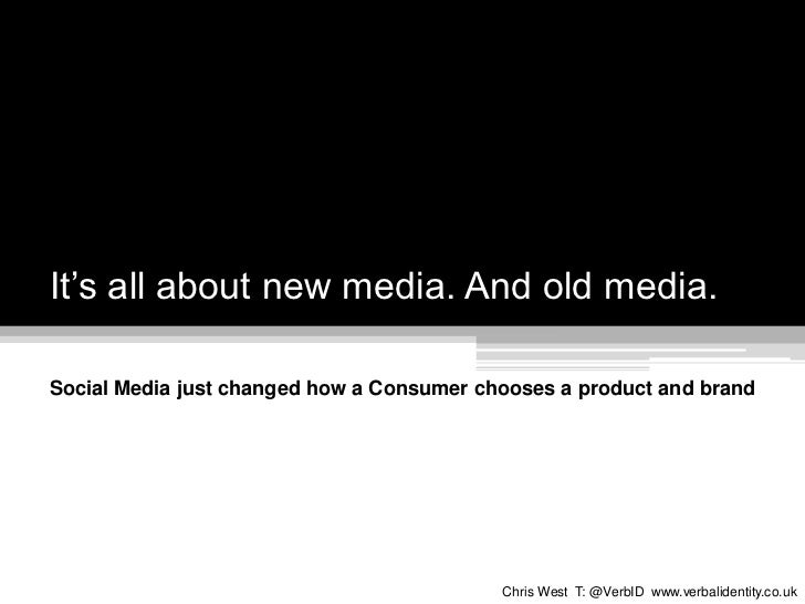 It's all about new media. And old media.<br />Social Media just changed how a Consumer chooses a product and brand<br />