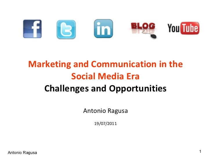 Marketing and Communication in the Social Media Era Challenges and Opportunities Antonio Ragusa 19/07/2011