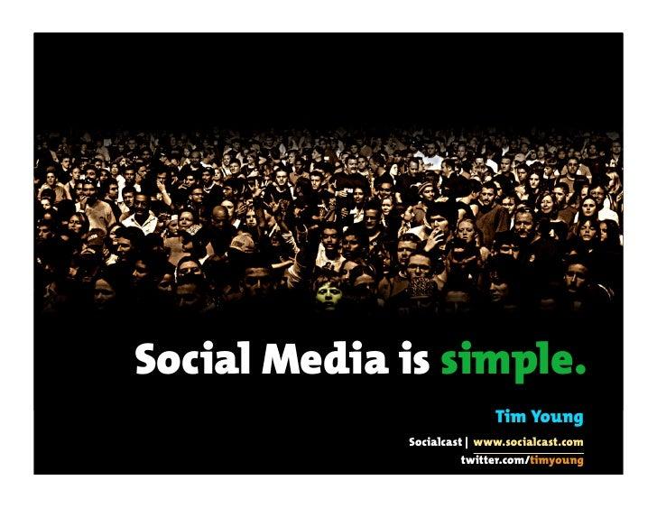 Social Media is simple.                             Tim Young              Socialcast | www.socialcast.com                ...