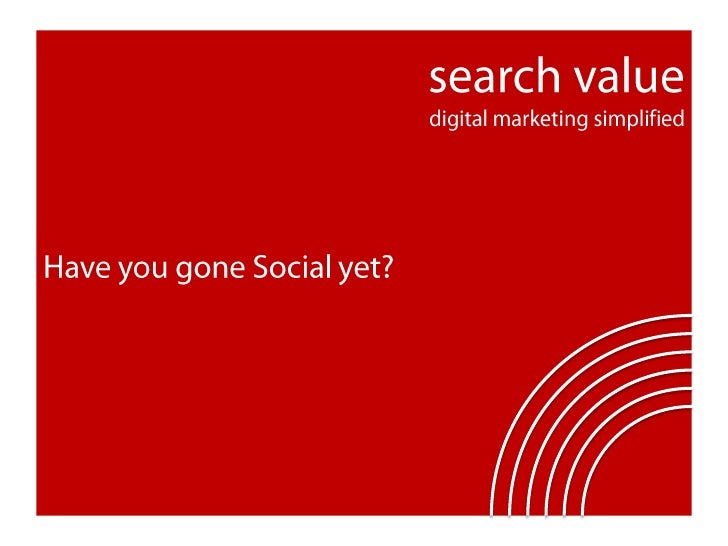 search valuedigital marketing simplified<br />Have you gone Social yet?<br />