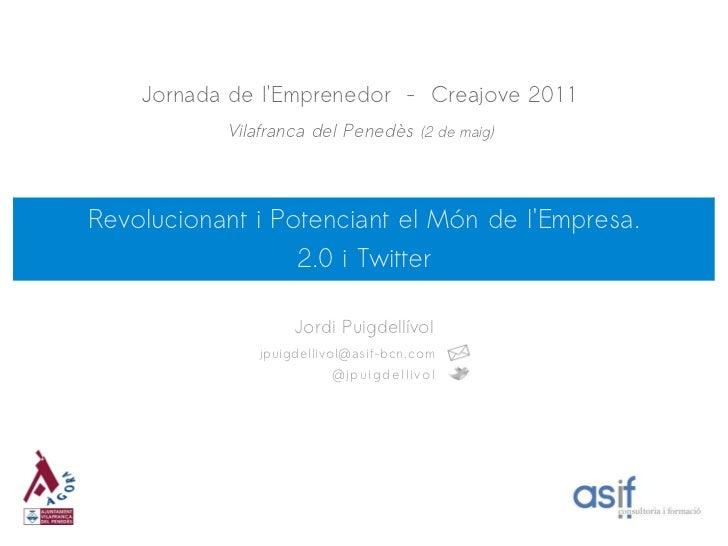 Jornada de lEmprenedor - Creajove 2011           Vilafranca del Penedès (2 de maig)Revolucionant i Potenciant el Món de lE...