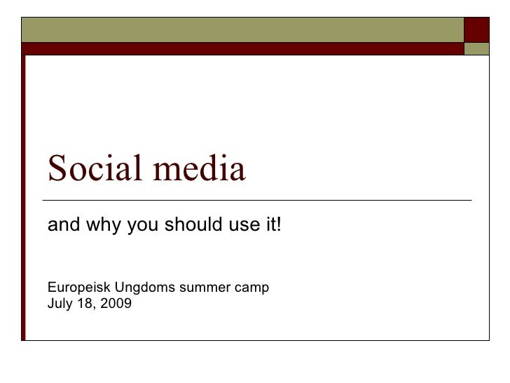 Social media and why you should use it!   Europeisk Ungdoms summer camp July 18, 2009