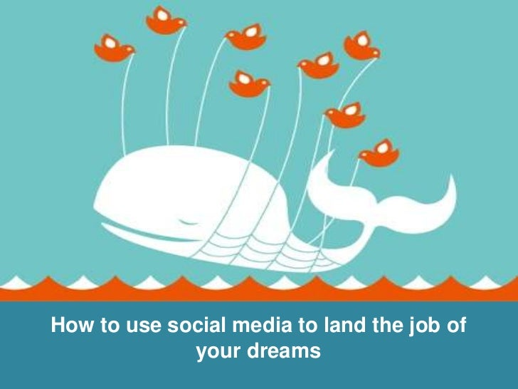 How to use social media to land the job of             your dreams