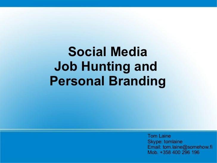 Social Media Job Hunting andPersonal Branding              Tom Laine              Skype: tomlaine              Email: tom....