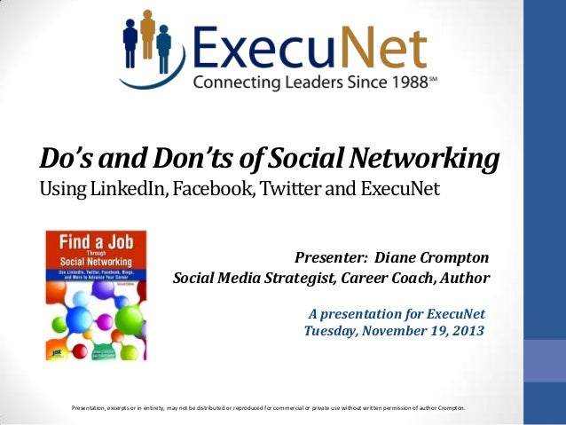 Do's and Don'ts of Social Networking Using LinkedIn, Facebook, Twitter and ExecuNet Presenter: Diane Crompton Social Media...