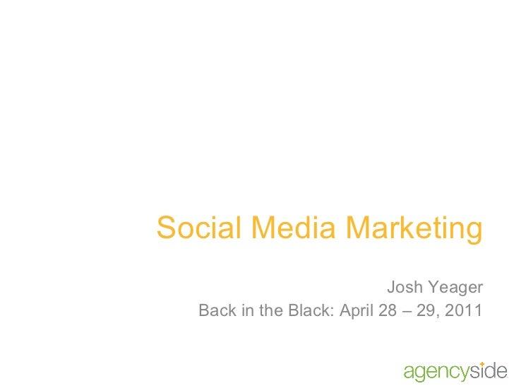 Social Media Marketing Josh Yeager Back in the Black: April 28 – 29, 2011