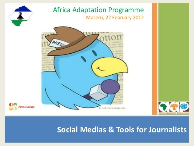 Social Medias & Tools for Journalists Africa Adaptation Programme Maseru, 22 February 2012 © Richmond Magazine