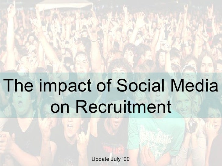 The impact of Social Media  on Recruitment Update July '09