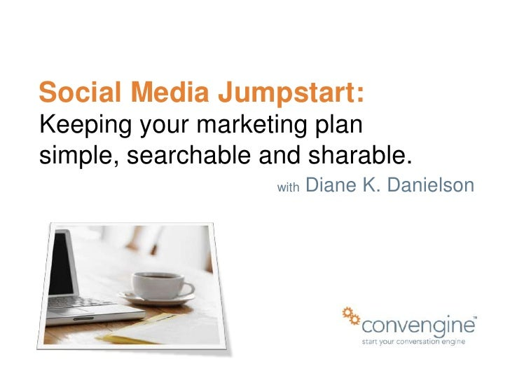 Social Media Jumpstart: Keeping your marketing plan simple, searchable and sharable.<br />withDiane K. Danielson<br />