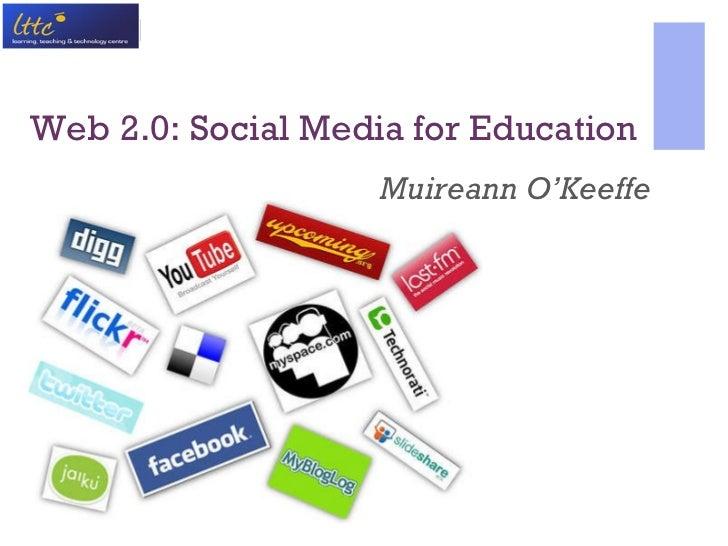 Web 2.0: Social Media for Education Muireann O'Keeffe