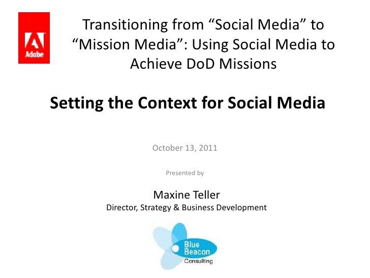 """Transitioning from """"Social Media"""" to """"Mission Media"""": Using Social Media to Achieve DoD Missions<br />Setting the Context ..."""