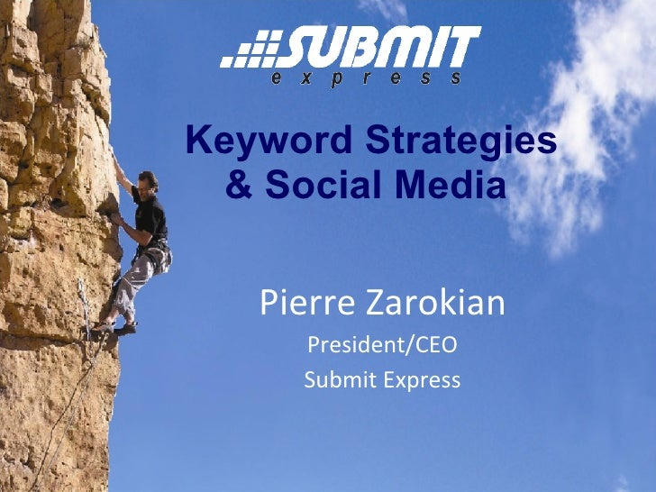 Keyword Strategies  & Social Media     Pierre Zarokian President/CEO Submit Express