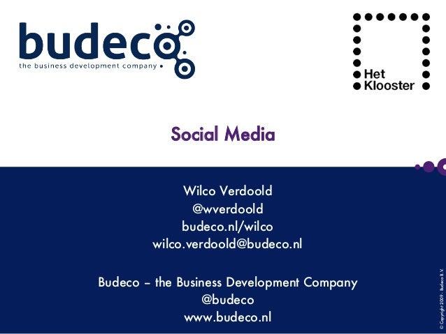 ©Copyright2009-BudecoB.V.      Social Media Wilco Verdoold @wverdoold budeco.nl/wilco wilco.verdoold@budeco.nl Budeco – th...