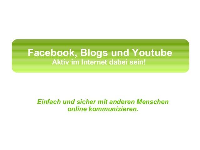Facebook, Blogs und Youtube     Aktiv im Internet dabei sein! Einfach und sicher mit anderen Menschen          online komm...