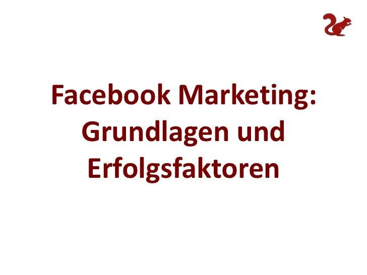 Facebook Marketing:  Grundlagen und   Erfolgsfaktoren