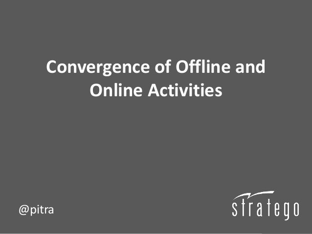 Convergence of Offline and        Online Activities@pitra