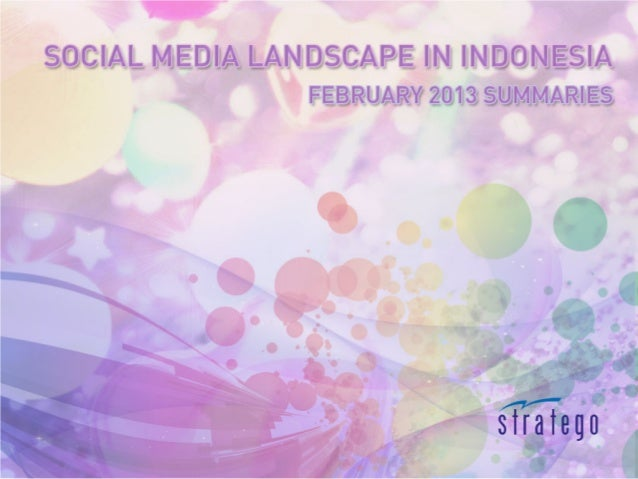 Social Media Landscape in Indonesia - February 2013 Summaries