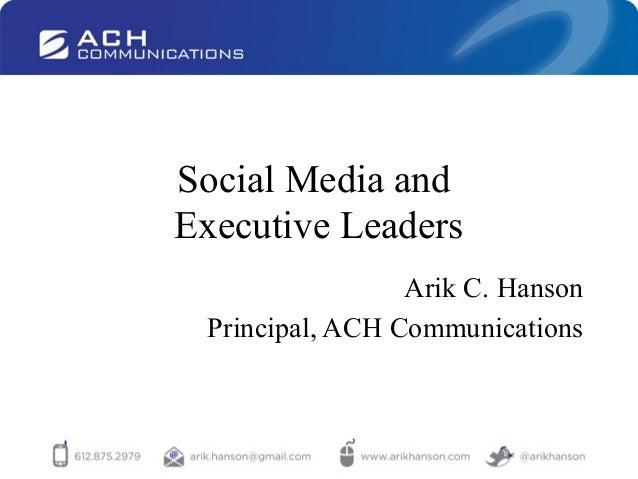 Social Media andExecutive LeadersArik C. HansonPrincipal, ACH Communications