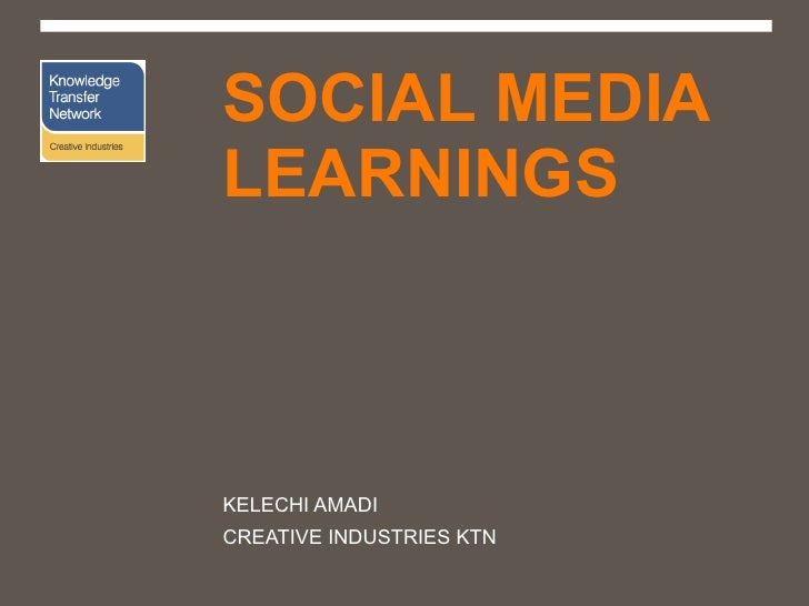 WHAT WE'VE LEARNT ABOUT SOCIAL MEDIA KELECHI AMADI CREATIVE INDUSTRIES KTN