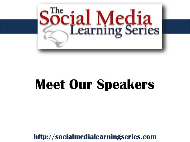 Meet Our Speakershttp://socialmedialearningseries.com