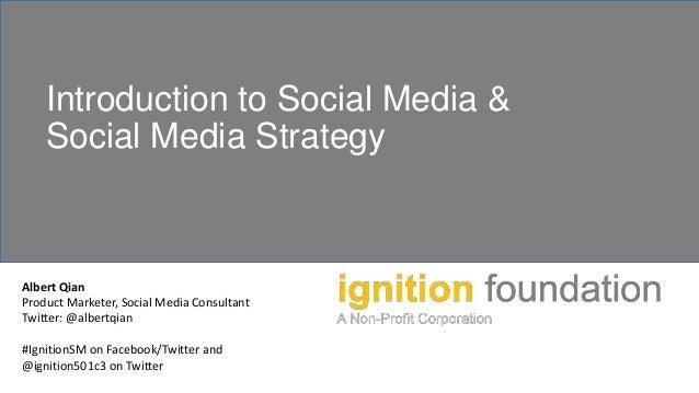 Introduction to Social Media & Social Media Strategy Albert Qian Product Marketer, Social Media Consultant Twitter: @alber...
